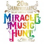 GLAYライブ2015「MIRACLE MUSIC HUNT」:日本ガイシホールのセットリスト&レポ
